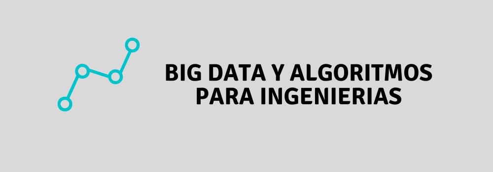 Big Data y Algoritmos para Ingenierías